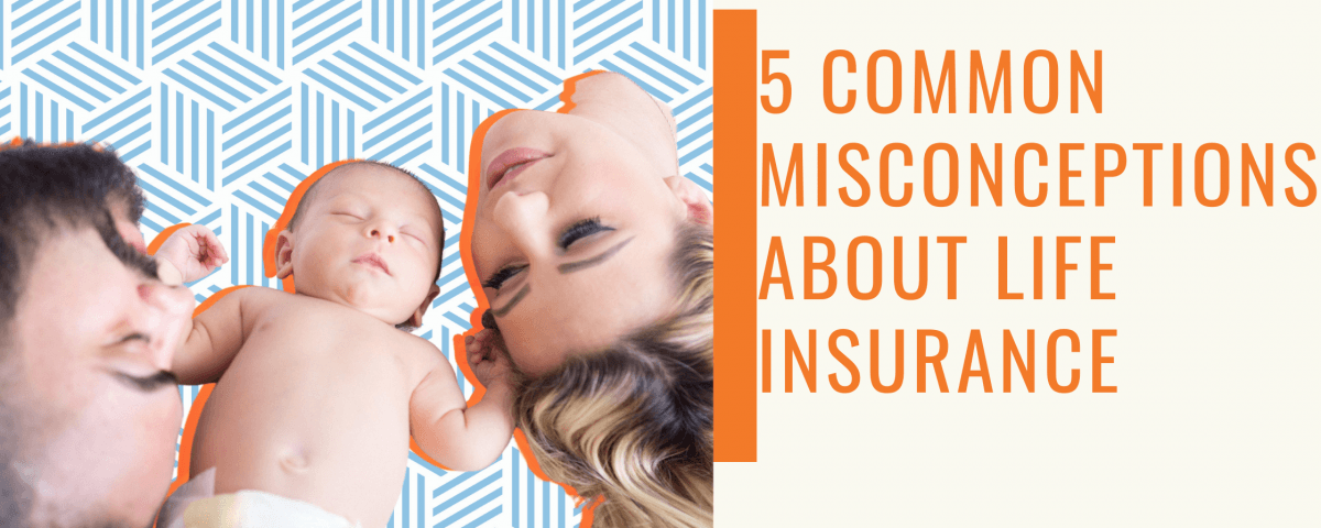 Misconceptions avout life insurance