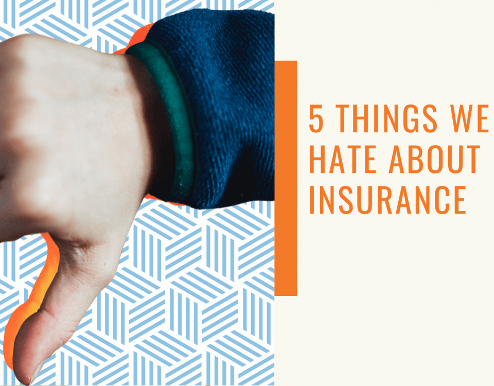 Things We Hate About Insurance